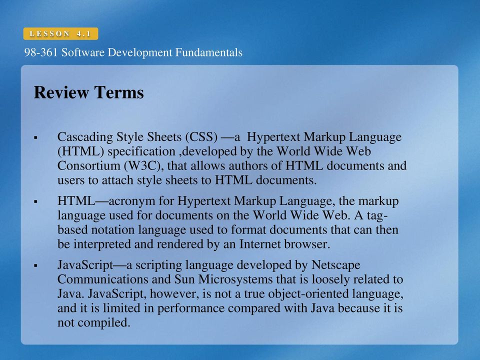 users to attach style sheets to HTML documents. HTML acronym for Hypertext Markup Language, the markup language used for documents on the World Wide Web.