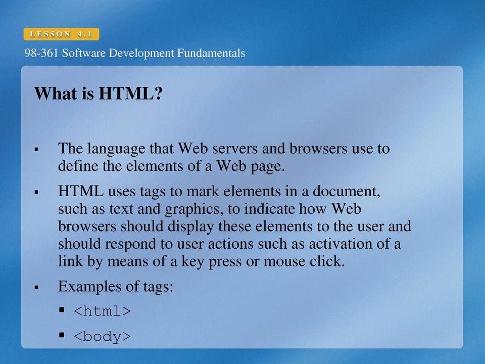HTML uses tags to mark elements in a document, such as text and graphics, to indicate how Web