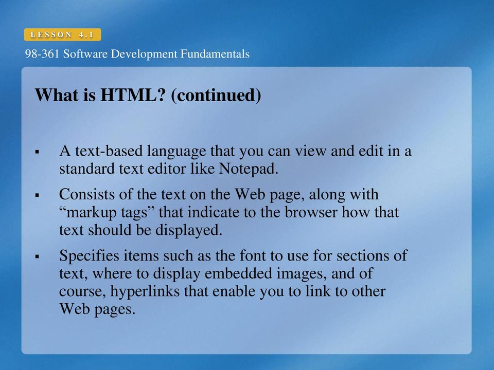 Consists of the text on the Web page, along with markup tags that indicate to the browser how that text