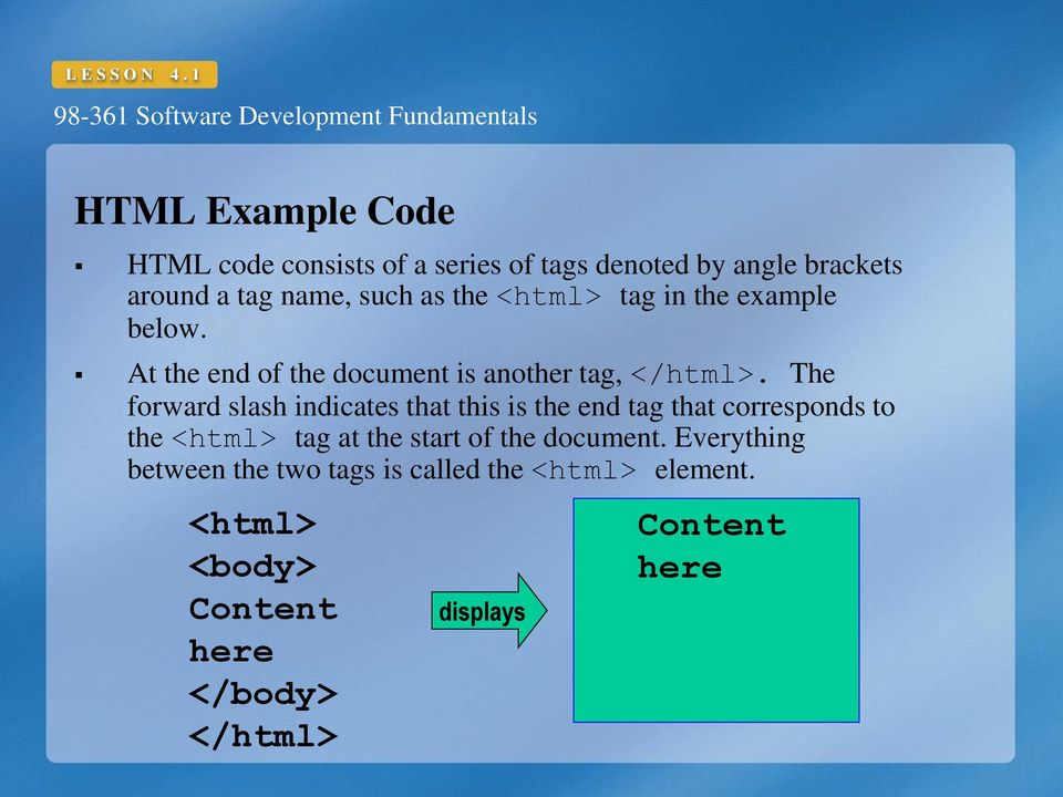 the <html> tag in the example below. At the end of the document is another tag, </html>.
