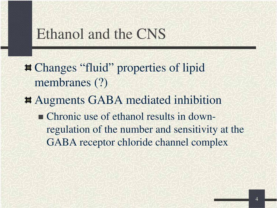 ) Augments GABA mediated inhibition Chronic use of