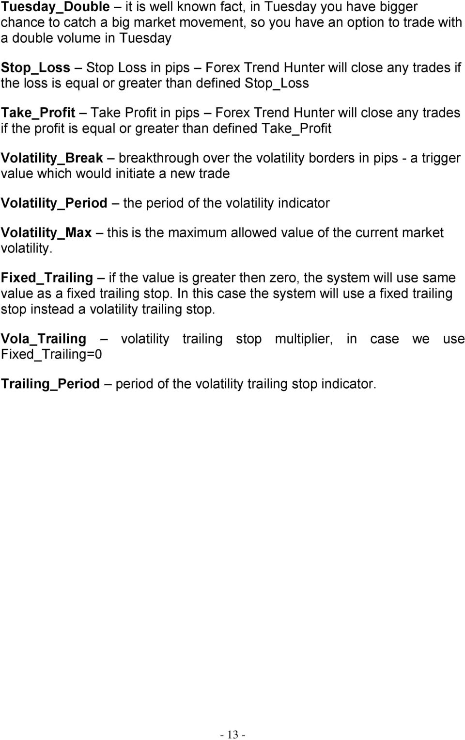 greater than defined Take_Profit Volatility_Break breakthrough over the volatility borders in pips - a trigger value which would initiate a new trade Volatility_Period the period of the volatility
