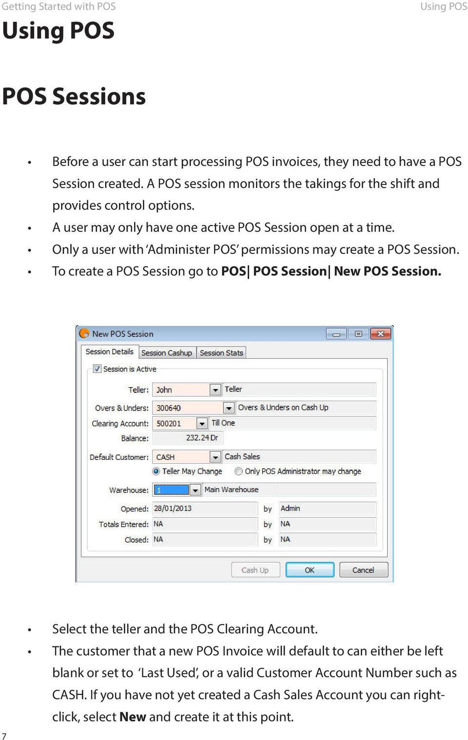 Only a user with Administer POS permissions may create a POS Session. To create a POS Session go to POS POS Session New POS Session.