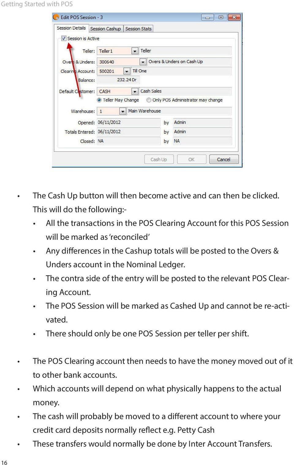 Unders account in the Nominal Ledger. The contra side of the entry will be posted to the relevant POS Clearing Account. The POS Session will be marked as Cashed Up and cannot be re-activated.