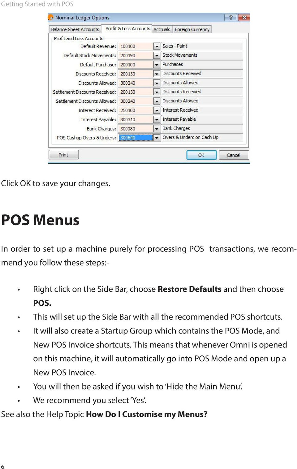 Defaults and then choose POS. This will set up the Side Bar with all the recommended POS shortcuts.