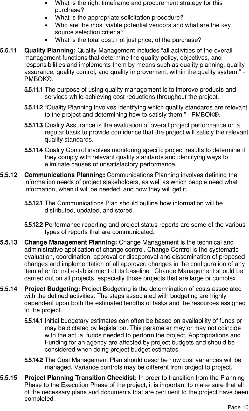 5.11 Quality Planning: Quality Management includes all activities of the overall management functions that determine the quality policy, objectives, and responsibilities and implements them by means