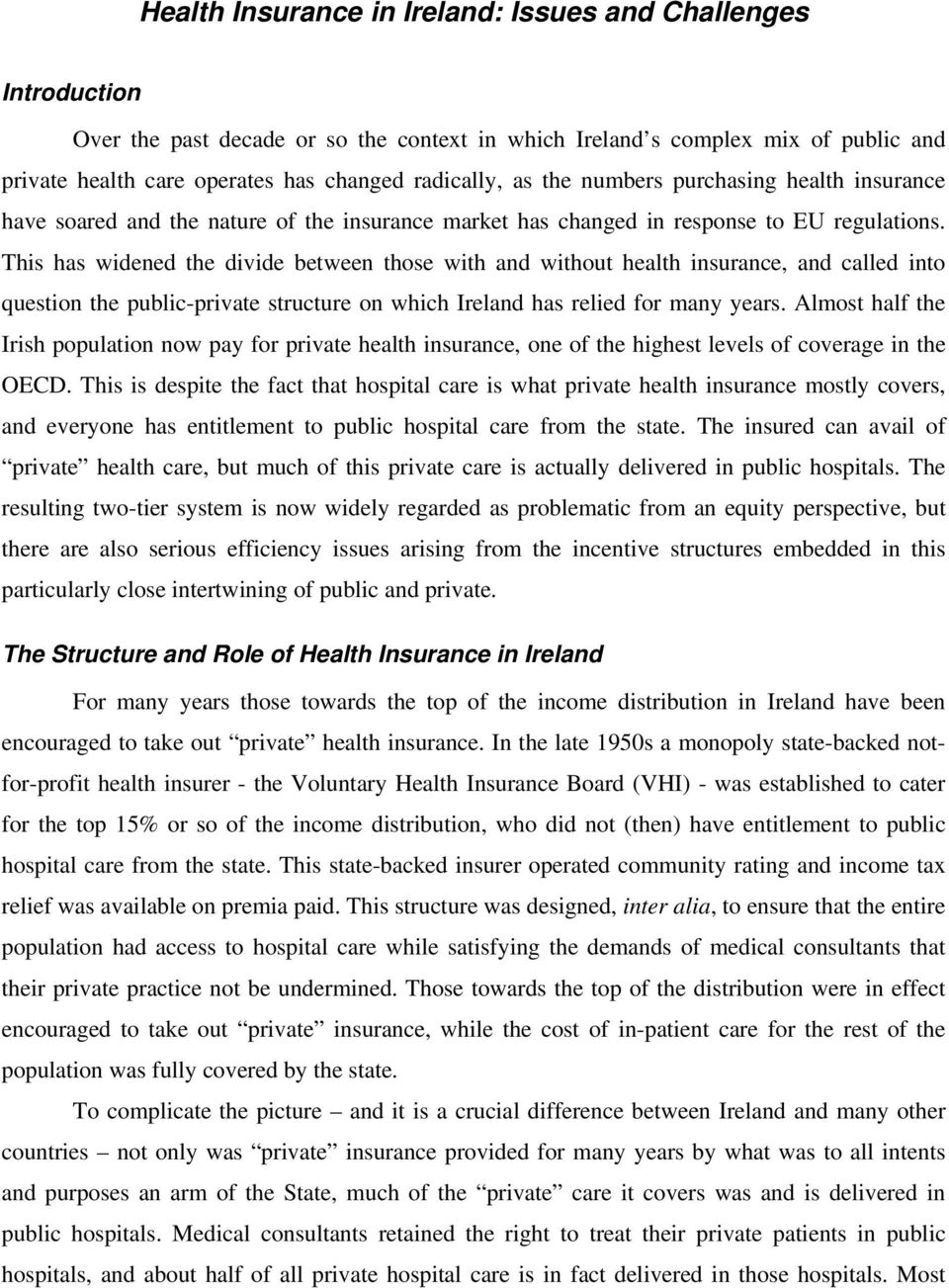 This has widened the divide between those with and without health insurance, and called into question the public-private structure on which Ireland has relied for many years.