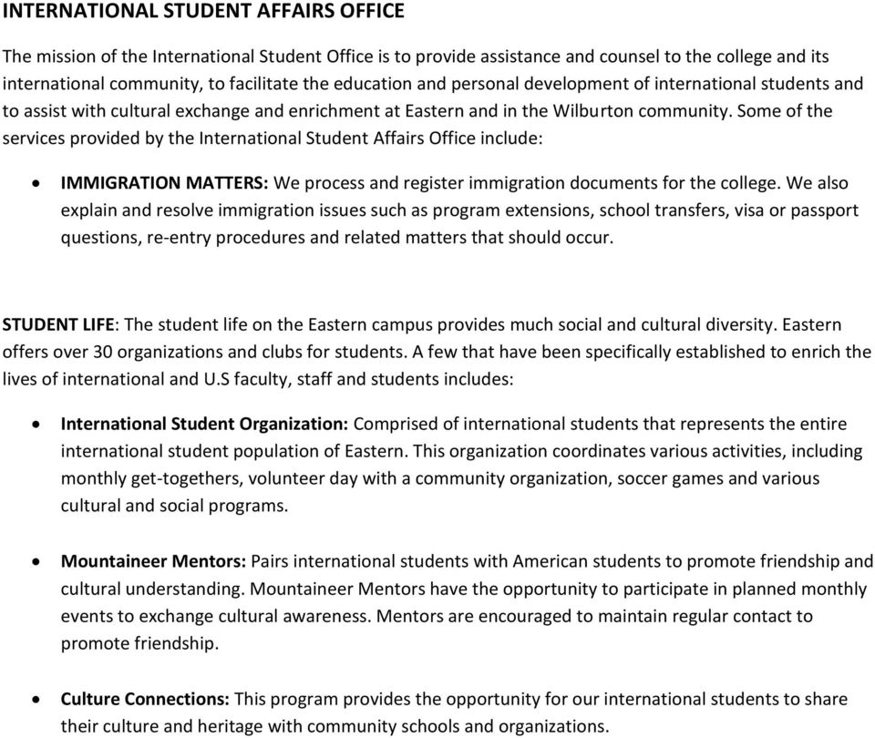 Some of the services provided by the International Student Affairs Office include: IMMIGRATION MATTERS: We process and register immigration documents for the college.