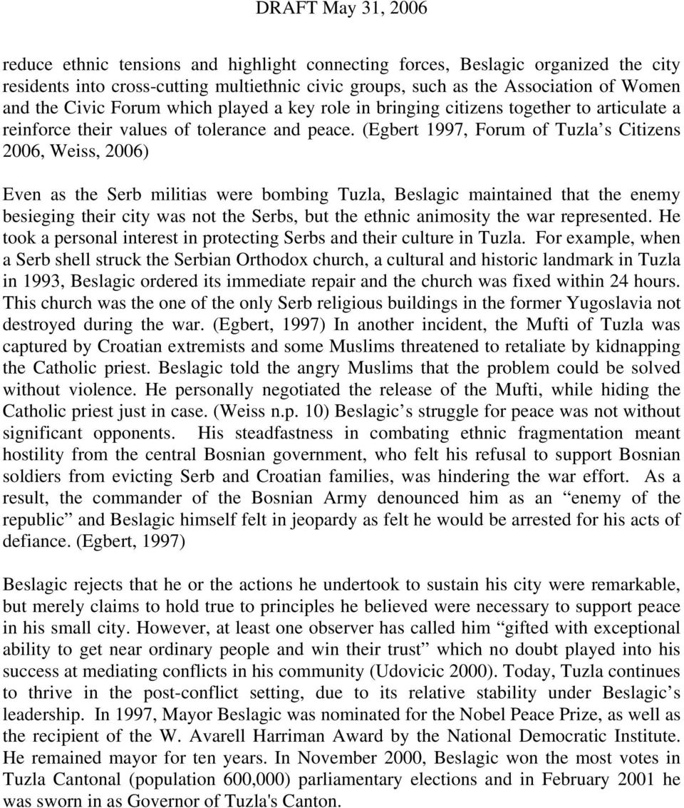 (Egbert 1997, Forum of Tuzla s Citizens 2006, Weiss, 2006) Even as the Serb militias were bombing Tuzla, Beslagic maintained that the enemy besieging their city was not the Serbs, but the ethnic