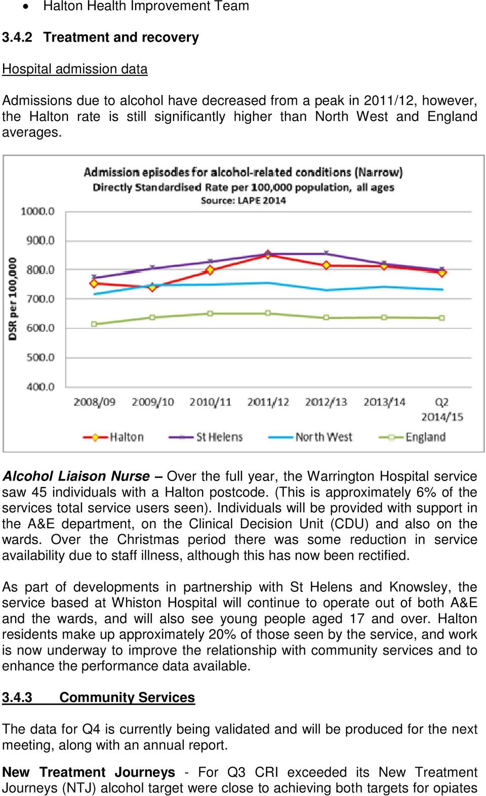averages. Alcohol Liaison Nurse Over the full year, the Warrington Hospital service saw 45 individuals with a Halton postcode. (This is approximately 6% of the services total service users seen).