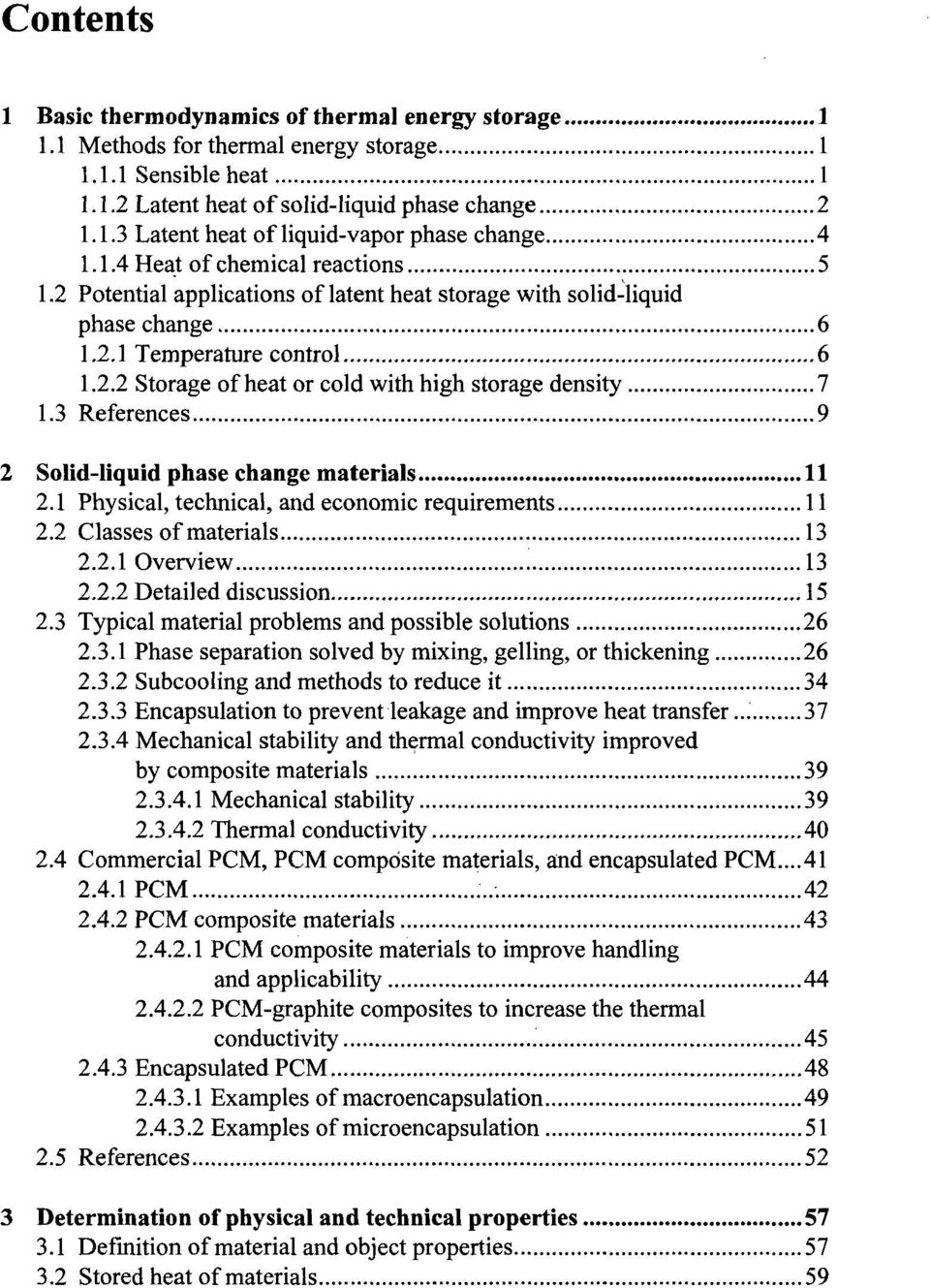 3 References 9 2 Solid-liquid phase change materials 11 2.1 Physical, technical, and economic requirements 11 2.2 Classes of materials 13 2.2.1 Overview 13 2.2.2 Detailed discussion 15 2.