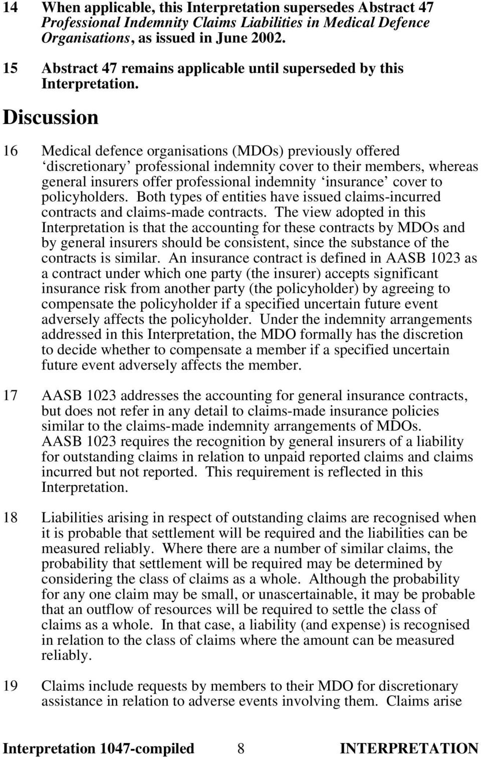 Discussion 16 Medical defence organisations (MDOs) previously offered discretionary professional indemnity cover to their members, whereas general insurers offer professional indemnity insurance