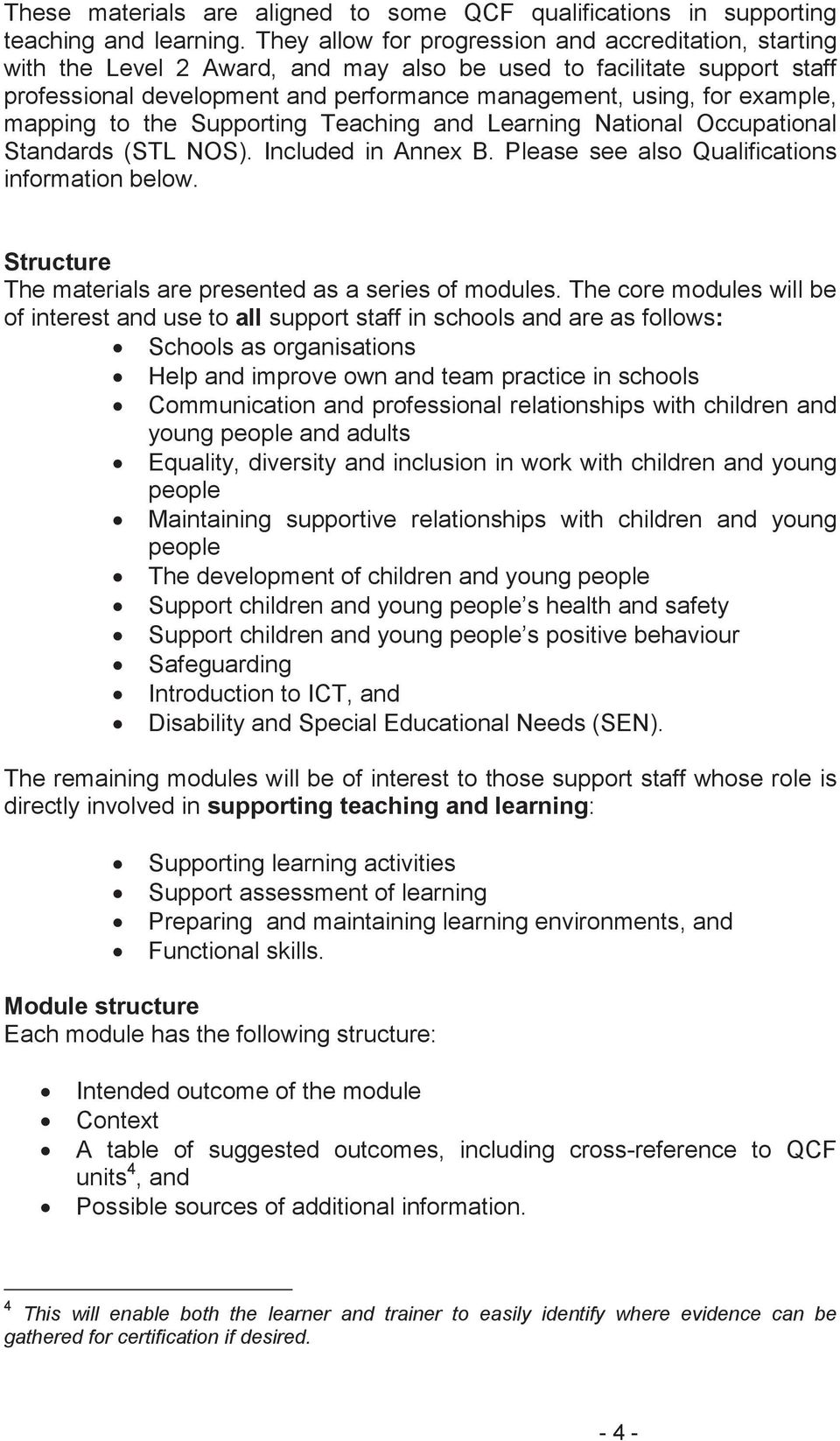 mapping to the Supporting Teaching and Learning National Occupational Standards (STL NOS). Included in Anne B. Please see also Qualifications information below.