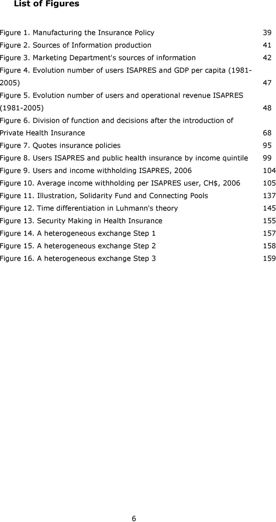 Division of function and decisions after the introduction of Private Health Insurance 68 Figure 7. Quotes insurance policies 95 Figure 8.