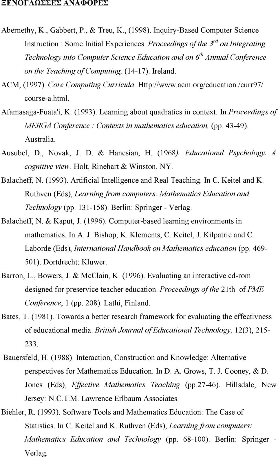 Http://www.acm.org/education /curr97/ course-a.html. Afamasaga-Fuata'i, K. (1993). Learning about quadratics in context. Ιn Proceedings of MERGA Conference : Contexts in mathematics education, (pp.