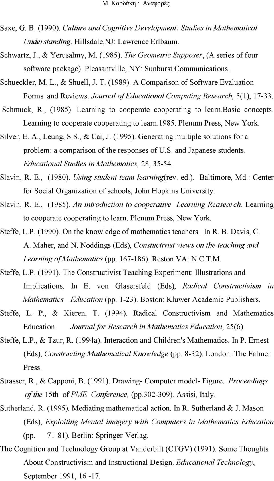 A Comparison of Software Evaluation Forms and Reviews. Journal of Educational Computing Research, 5(1), 17-33. Schmuck, R., (1985). Learning to cooperate cooperating to learn.basic concepts.