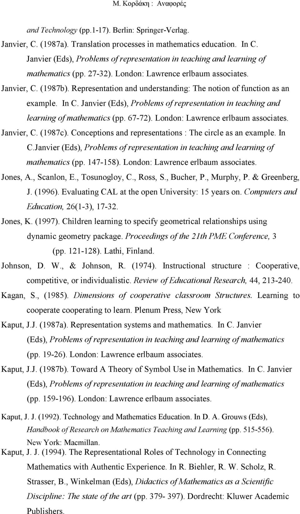 Representation and understanding: The notion of function as an example. In C. Janvier (Eds), Problems of representation in teaching and learning of mathematics (pp. 67-72).