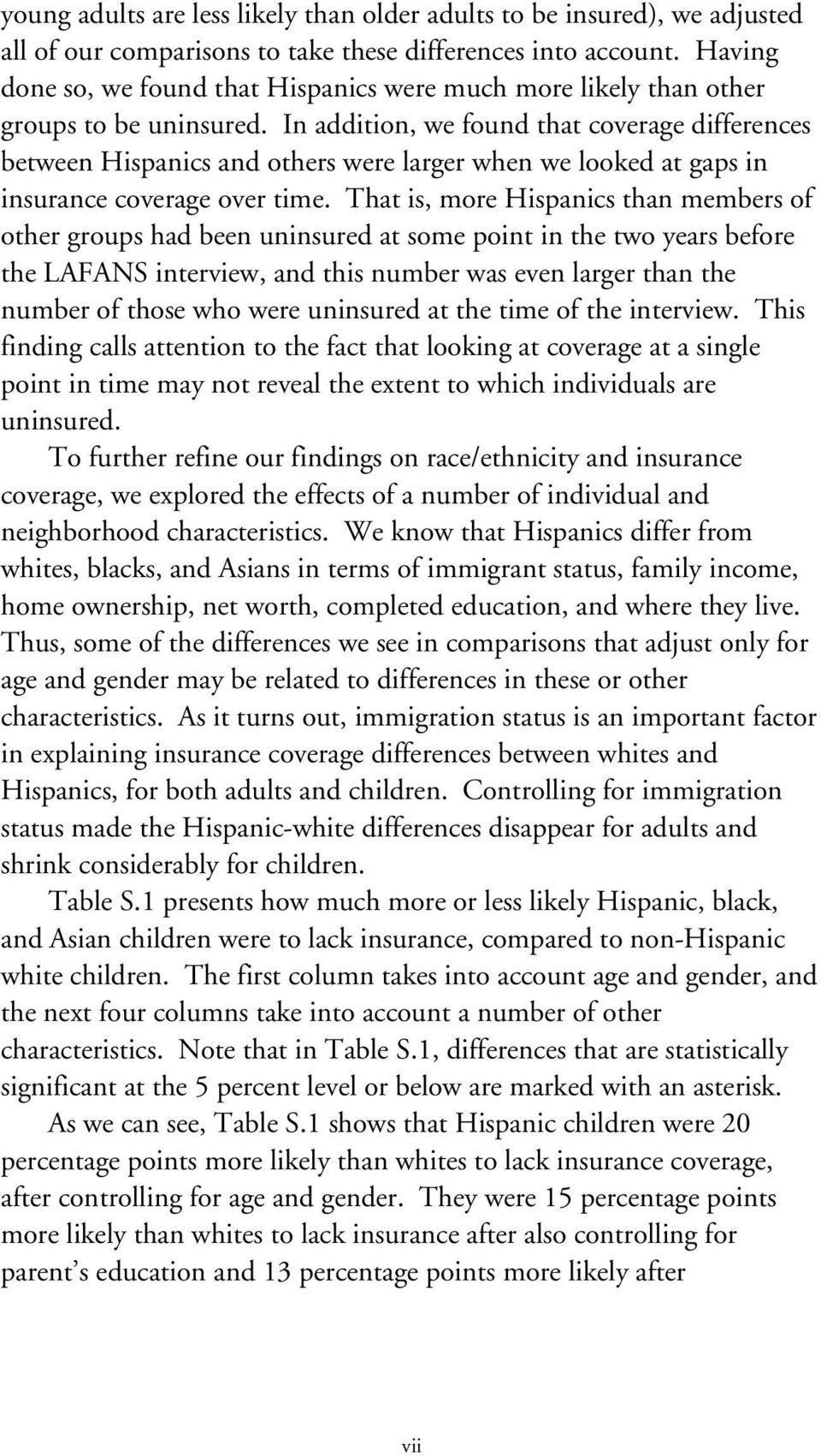 In addition, we found that coverage differences between Hispanics and others were larger when we looked at gaps in insurance coverage over time.