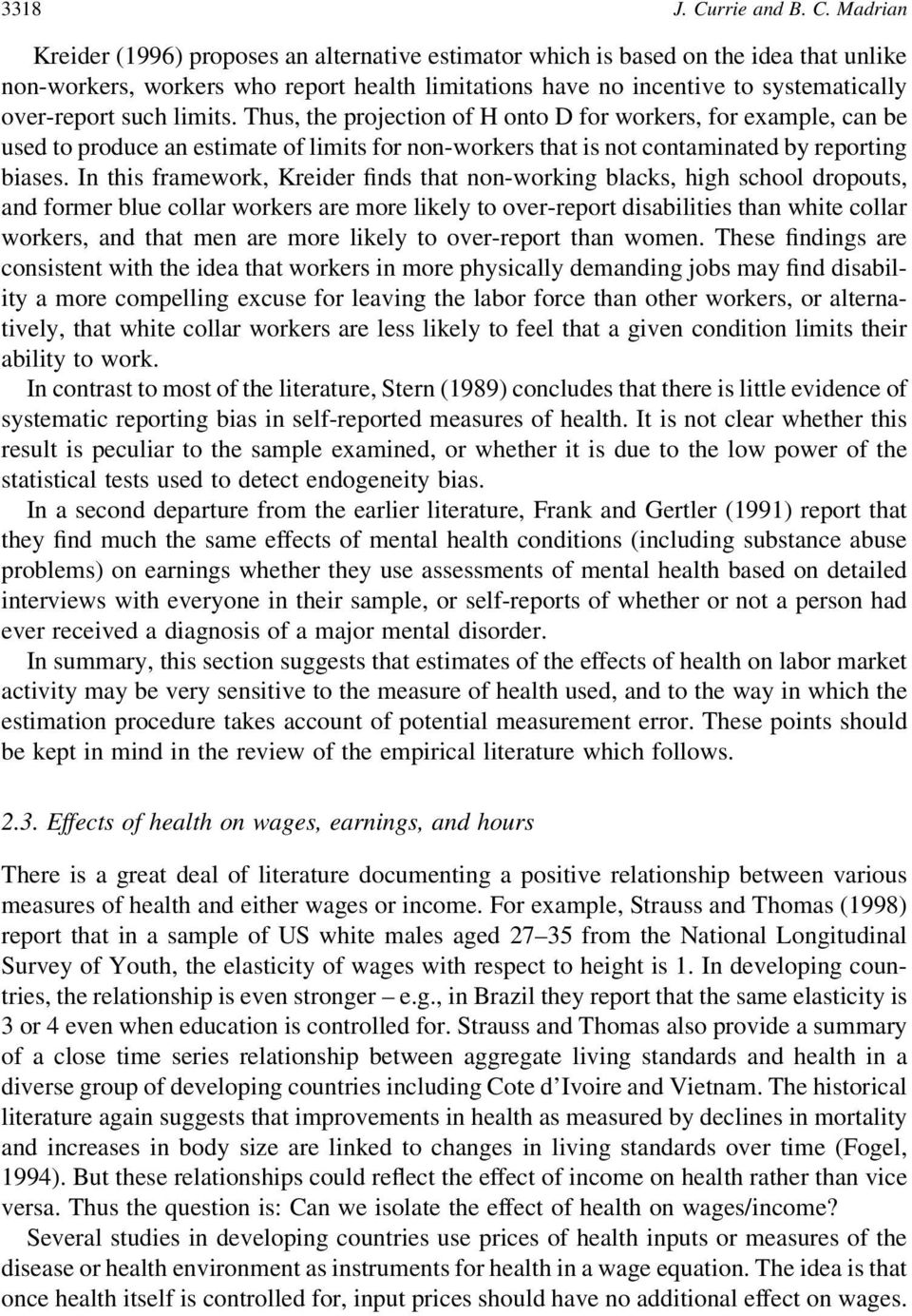 Madrian Kreider (1996) proposes an alternative estimator which is based on the idea that unlike non-workers, workers who report health limitations have no incentive to systematically over-report such