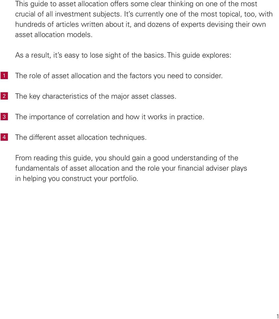 As a result, it s easy to lose sight of the basics. This guide explores: 1 2 3 4 The role of asset allocation and the factors you need to consider.