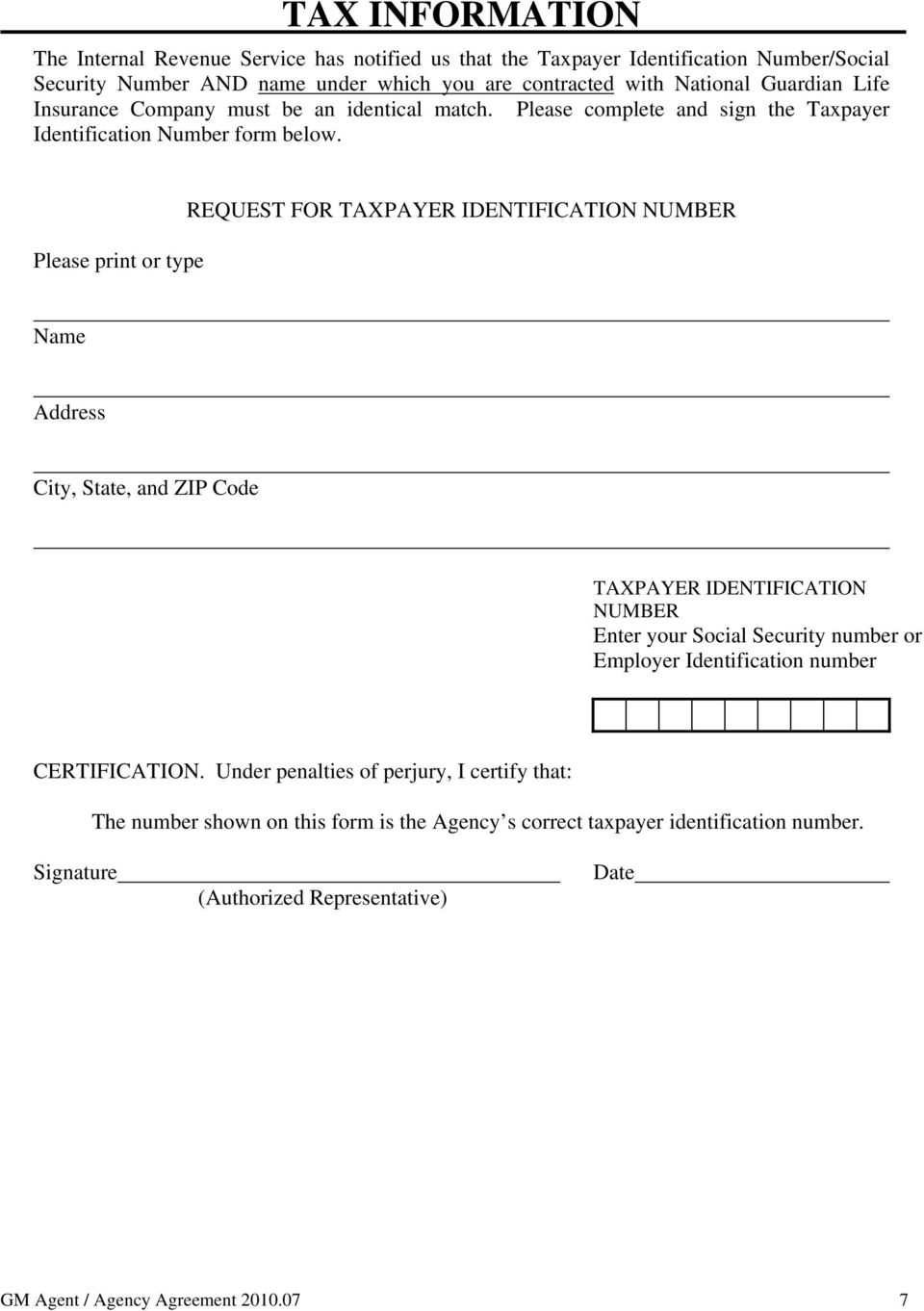 Please print or type REQUEST FOR TAXPAYER IDENTIFICATION NUMBER Name Address City, State, and ZIP Code TAXPAYER IDENTIFICATION NUMBER Enter your Social Security number or Employer