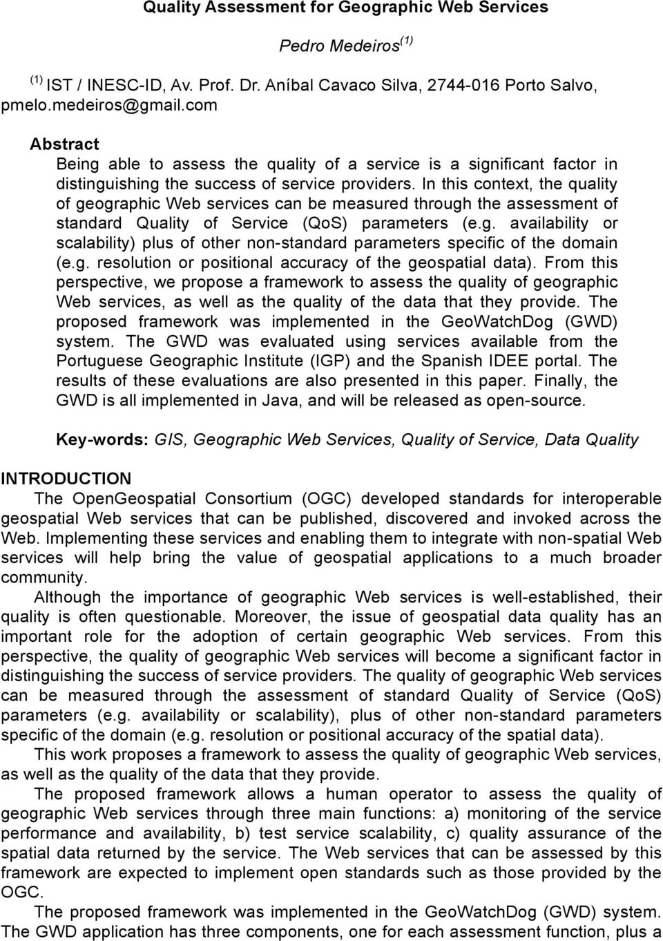 In this context, the quality of geographic Web services can be measured through the assessment of standard Quality of Service (QoS) parameters (e.g. availability or scalability) plus of other non-standard parameters specific of the domain (e.