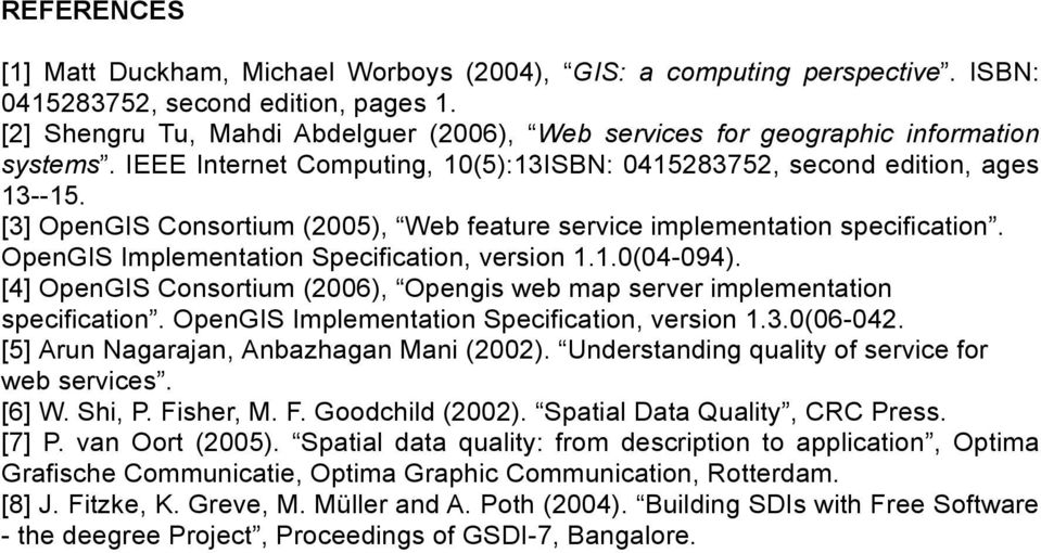 [3] OpenGIS Consortium (2005), Web feature service implementation specification. OpenGIS Implementation Specification, version 1.1.0(04-094).