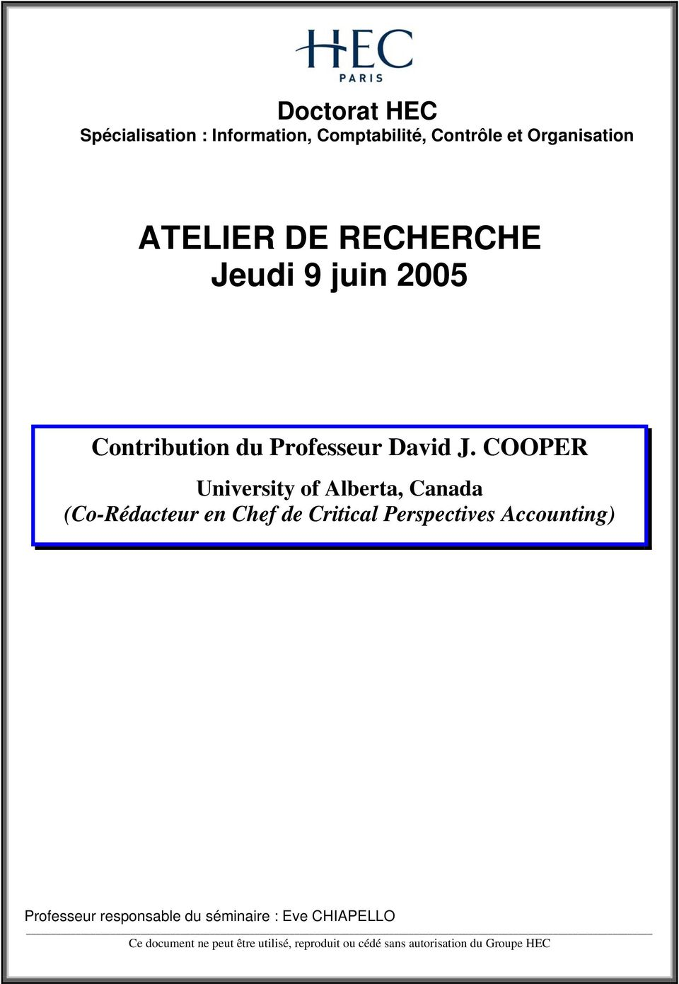 COOPER University of Alberta, Canada (Co-Rédacteur en Chef de Critical Perspectives Accounting)