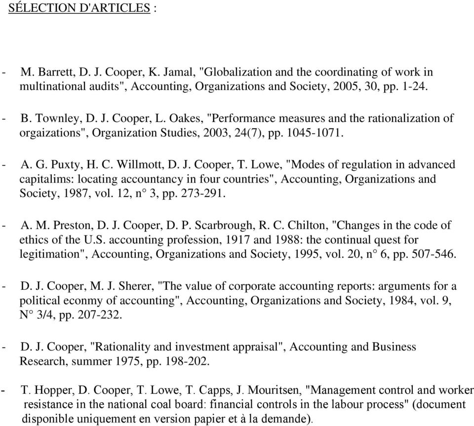 "Lowe, ""Modes of regulation in advanced capitalims: locating accountancy in four countries"", Accounting, Organizations and Society, 1987, vol. 12, n 3, pp. 273-291. - A. M. Preston, D. J. Cooper, D. P. Scarbrough, R."