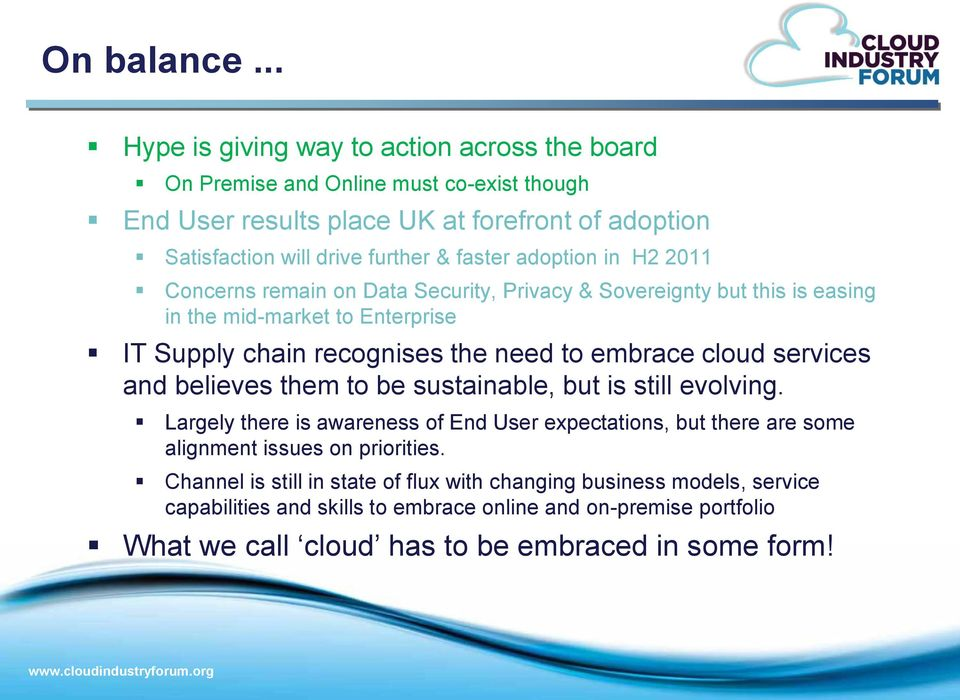adoption in H2 2011 Concerns remain on Data Security, Privacy & Sovereignty but this is easing in the mid-market to Enterprise IT Supply chain recognises the need to embrace cloud