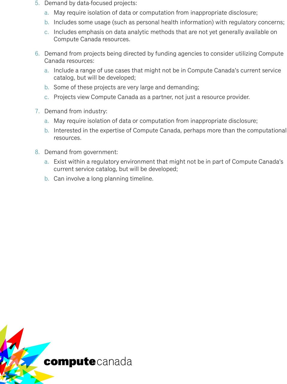 Demand from projects being directed by funding agencies to consider utilizing Compute Canada resources: a.