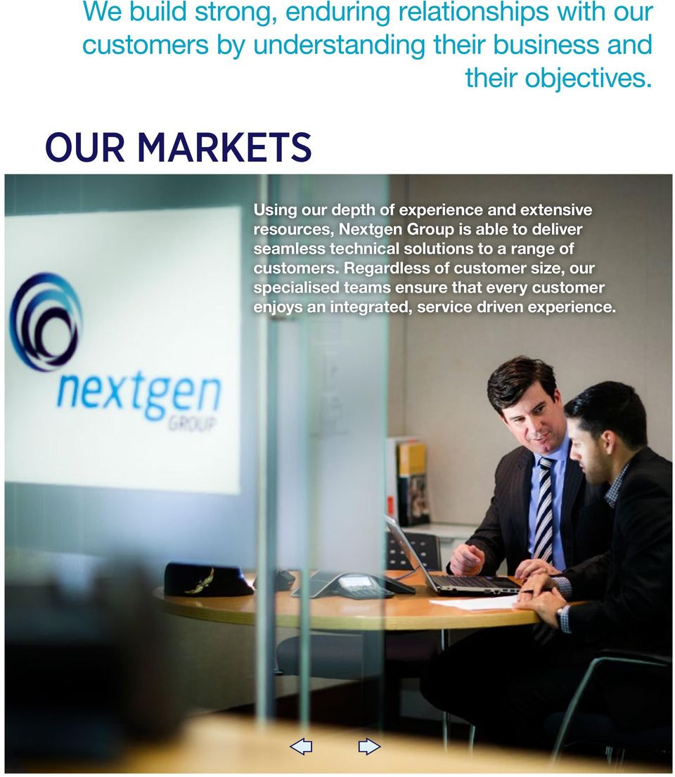 Our markets Using our depth of experience and extensive resources, Nextgen Group is able to