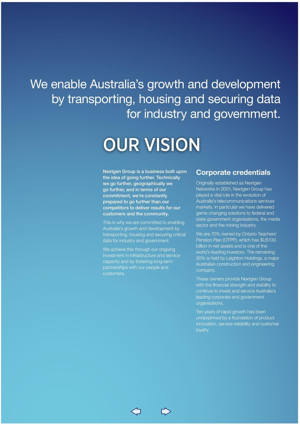 community. This is why we are committed to enabling Australia s growth and development by transporting, housing and securing critical data for industry and government.