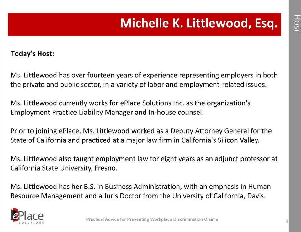 Littlewood currently works for eplace Solutions Inc. as the organization's Employment Practice Liability Manager and In-house counsel. Prior to joining eplace, Ms.