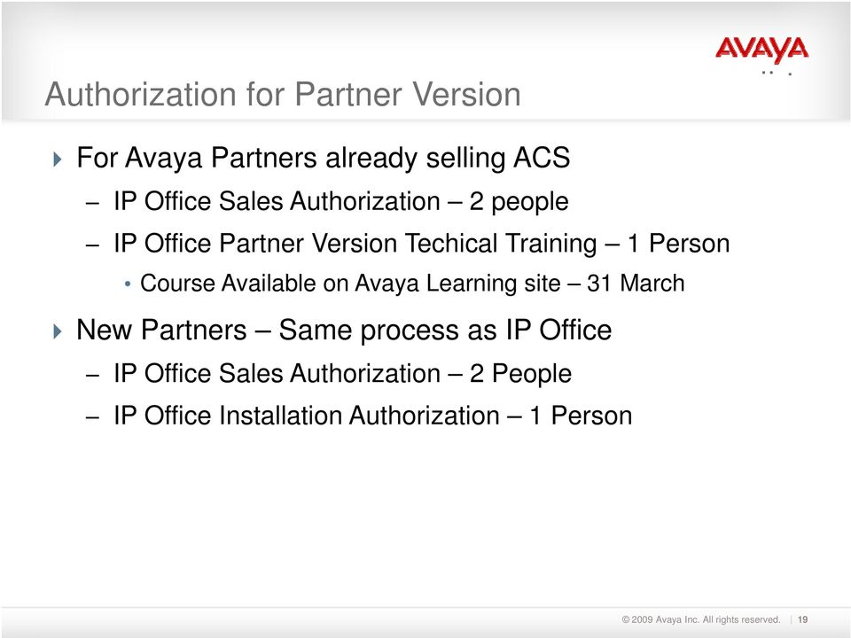 Course Available on Avaya Learning site 31 March New Partners Same process as IP