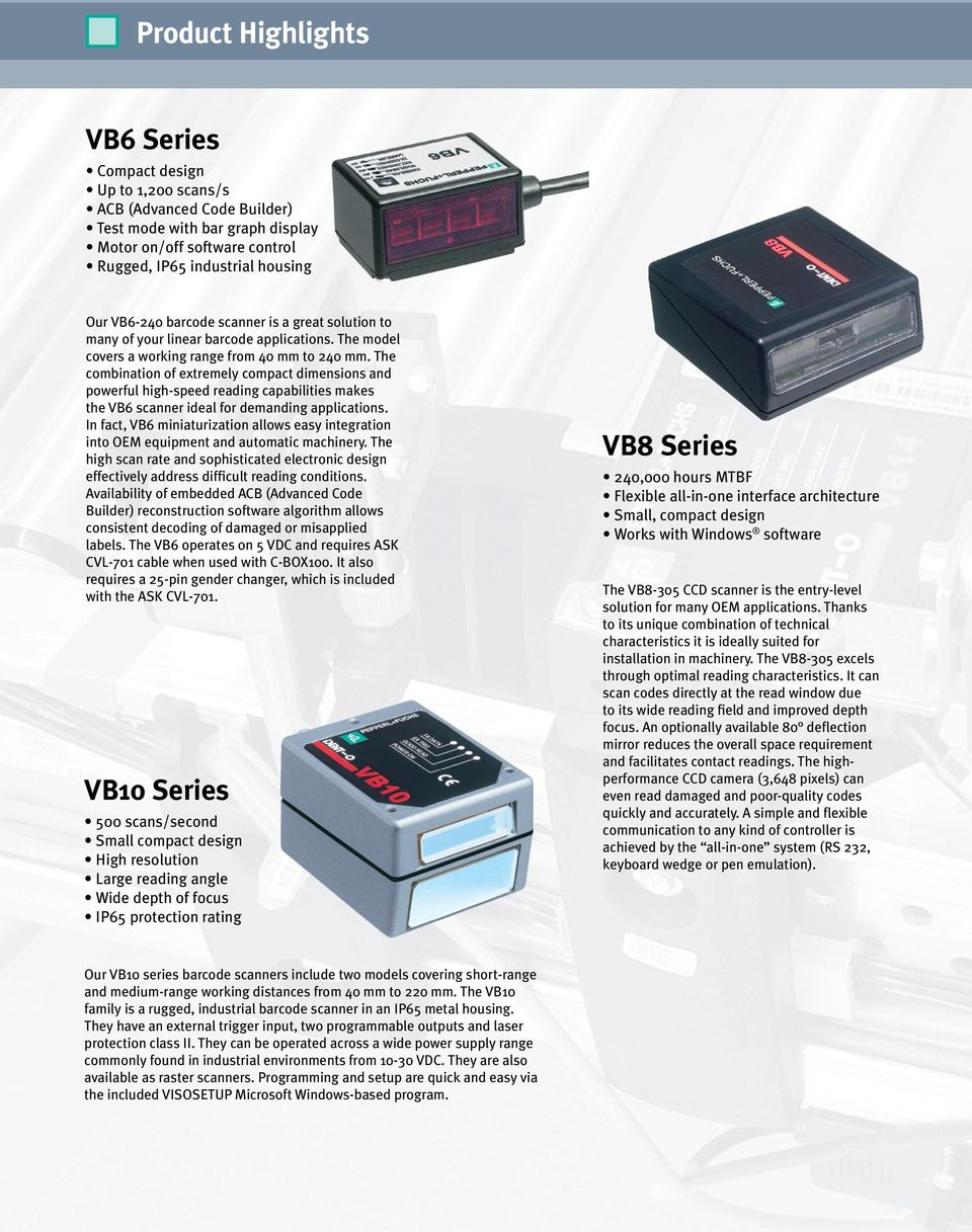 The combination of extremely compact dimensions and powerful high-speed reading capabilities makes the VB6 scanner ideal for demanding applications.