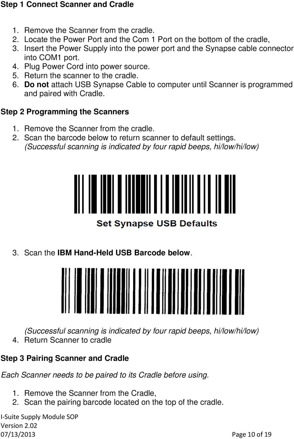 Do not attach USB Synapse Cable to computer until Scanner is programmed and paired with Cradle. Step 2 Programming the Scanners 1. Remove the Scanner from the cradle. 2. Scan the barcode below to return scanner to default settings.