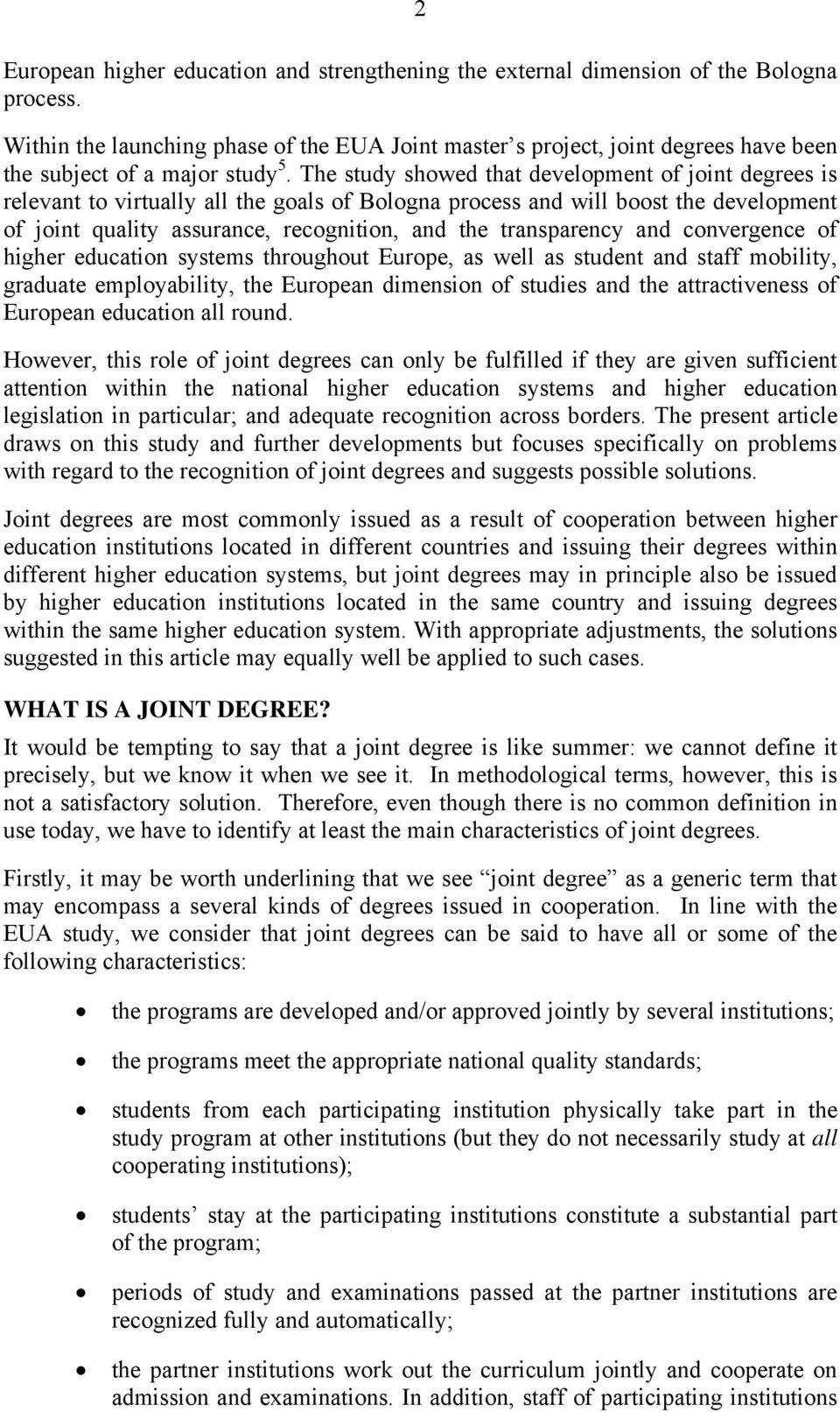 The study showed that development of joint degrees is relevant to virtually all the goals of Bologna process and will boost the development of joint quality assurance, recognition, and the