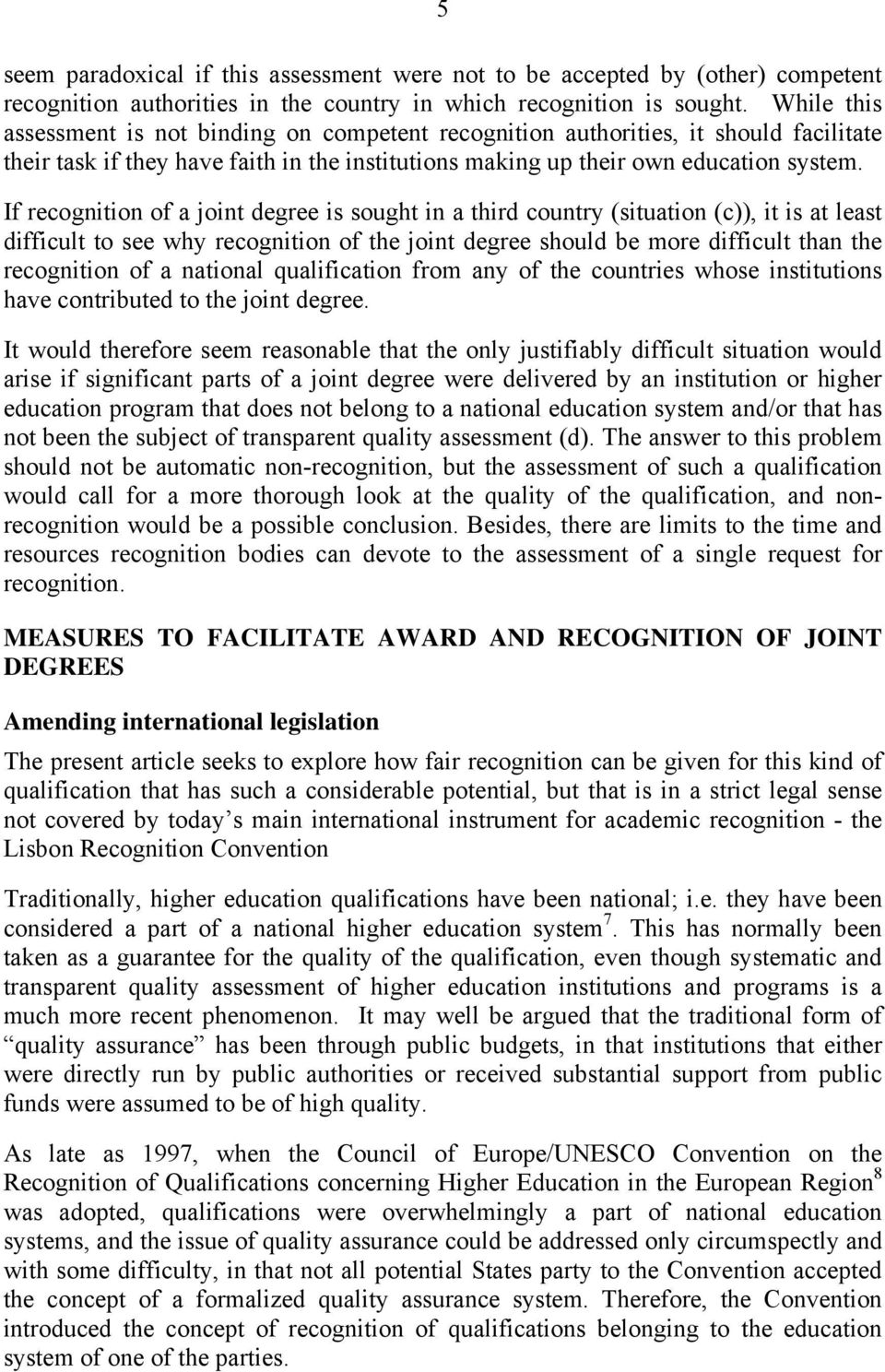 If recognition of a joint degree is sought in a third country (situation (c)), it is at least difficult to see why recognition of the joint degree should be more difficult than the recognition of a