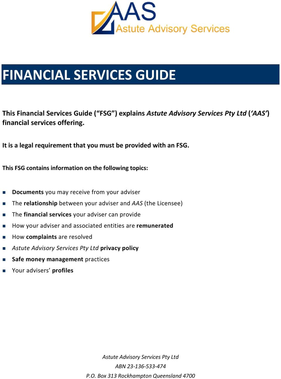 This FSG contains information on the following topics: Documents you may receive from your adviser The relationship between your adviser and AAS (the Licensee) The financial