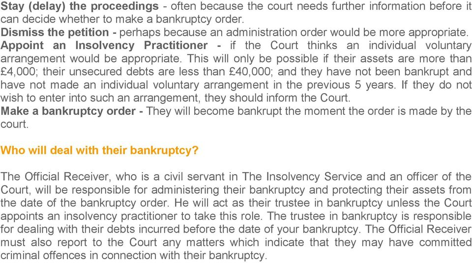Appoint an Insolvency Practitioner - if the Court thinks an individual voluntary arrangement would be appropriate.