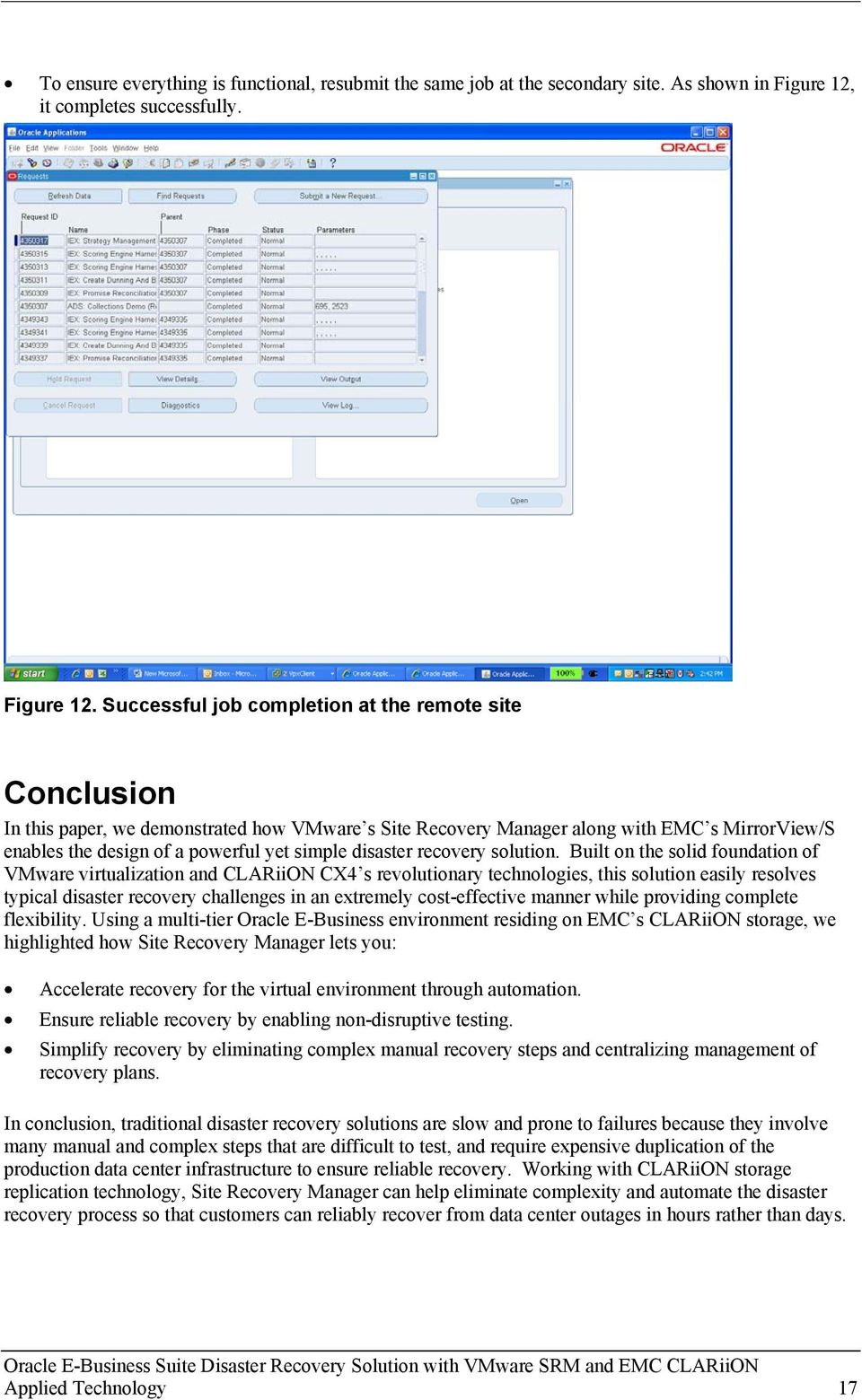 Successful job completion at the remote site Conclusion In this paper, we demonstrated how VMware s Site Recovery Manager along with EMC s MirrorView/S enables the design of a powerful yet simple