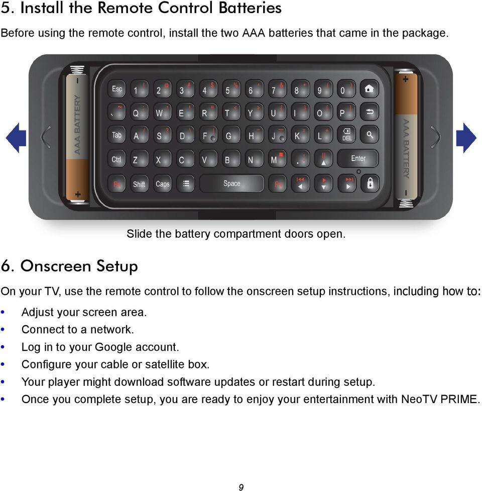 On your TV, use the remote control to follow the onscreen setup instructions, including how to: Adjust your screen area.