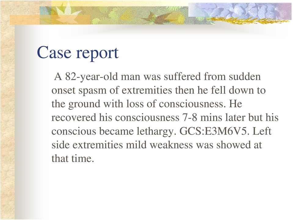 He recovered his consciousness 7-8 mins later but his conscious became