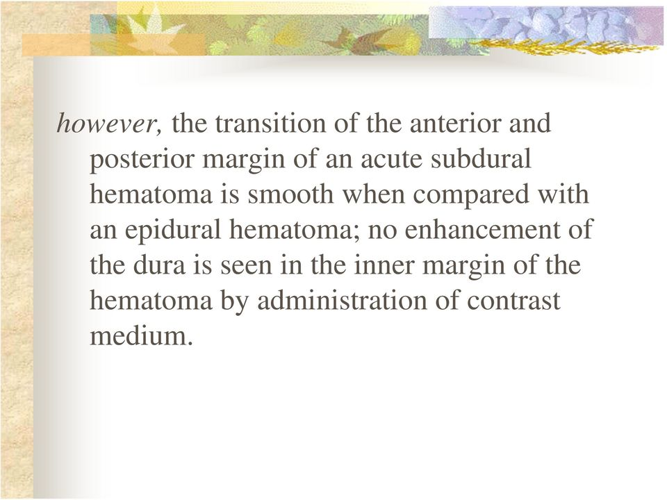 epidural hematoma; no enhancement of the dura is seen in the
