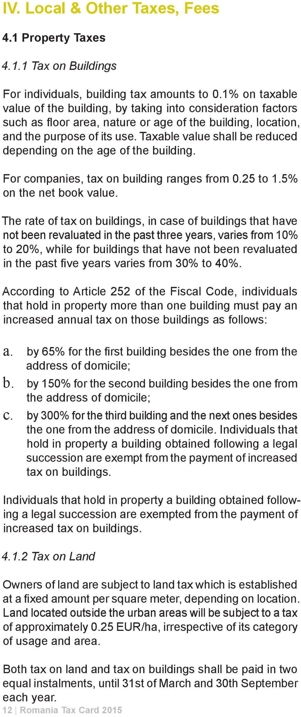 Taxable value shall be reduced depending on the age of the building. For companies, tax on building ranges from 0.25 to 1.5% on the net book value.