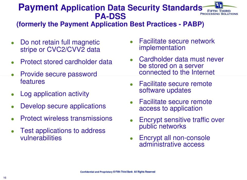 applications to address vulnerabilities Facilitate secure network implementation Cardholder data must never be stored on a server connected to the Internet