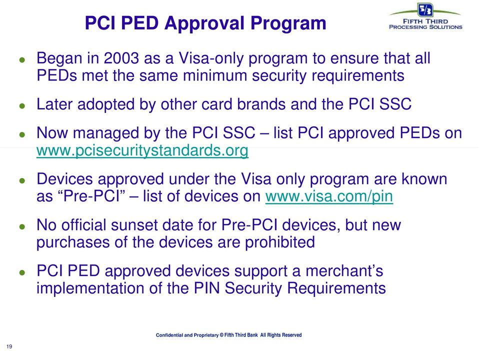 org Devices approved under the Visa only program are known as Pre-PCI PCI list of devices on www.visa.