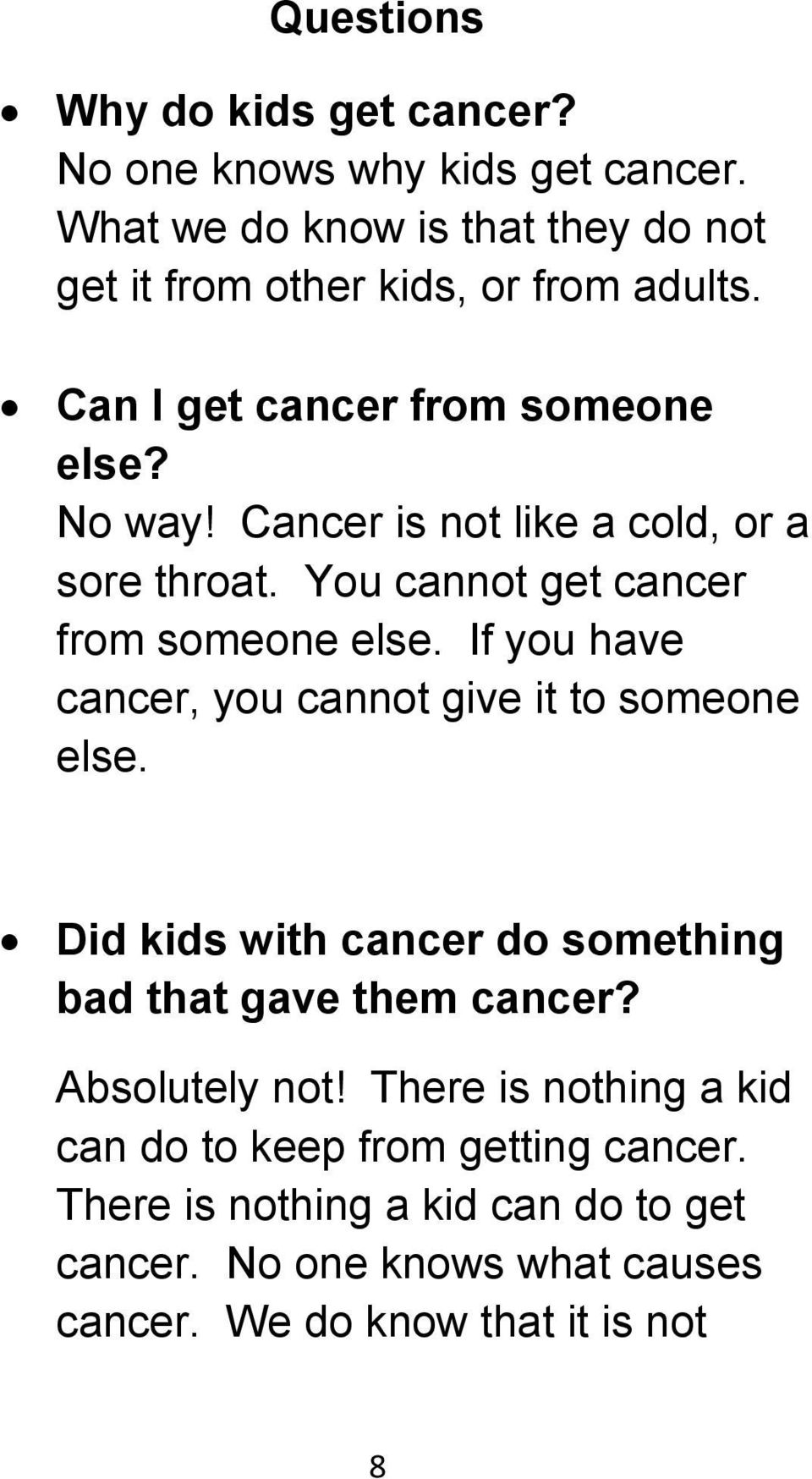 If you have cancer, you cannot give it to someone else. Did kids with cancer do something bad that gave them cancer? Absolutely not!