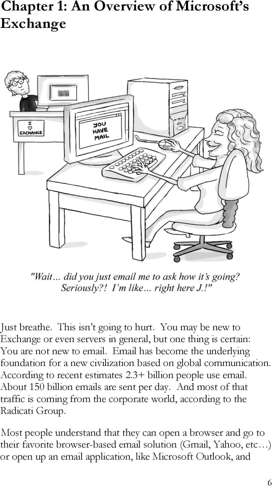 Email has become the underlying foundation for a new civilization based on global communication. According to recent estimates 2.3+ billion people use email.